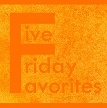Five Friday Favorites