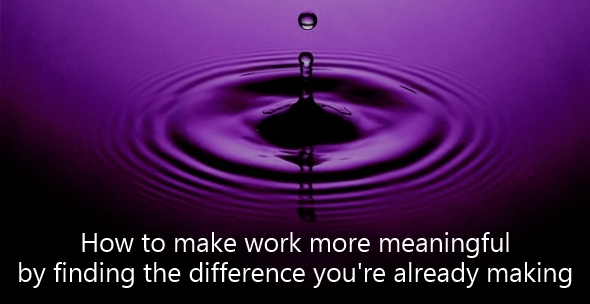 meaningful work - the difference you already make