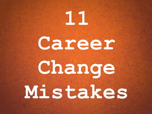 11 career change mistakes